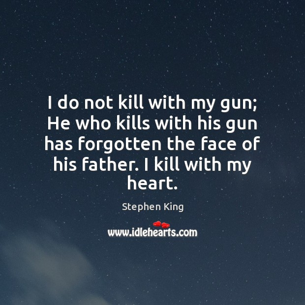 Image, I do not kill with my gun; He who kills with his