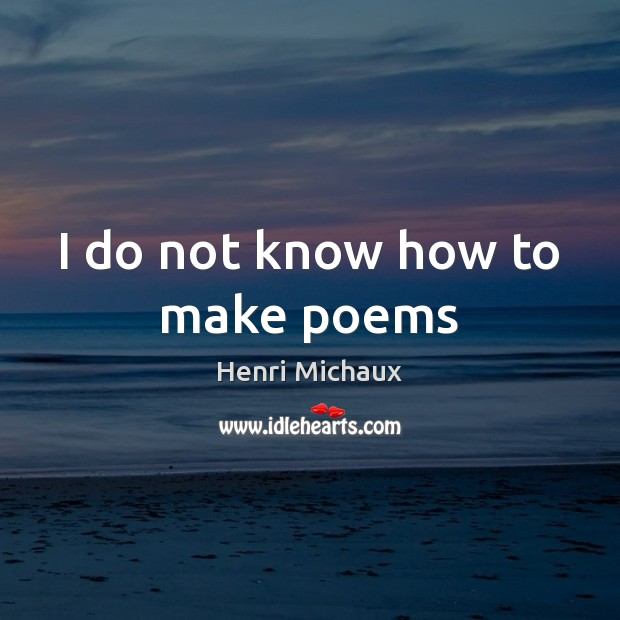 I do not know how to make poems Image