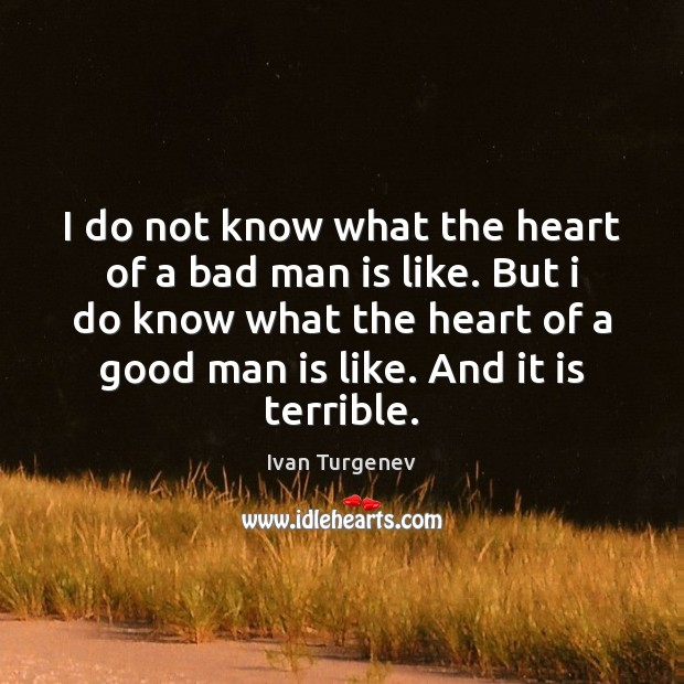 I do not know what the heart of a bad man is Image