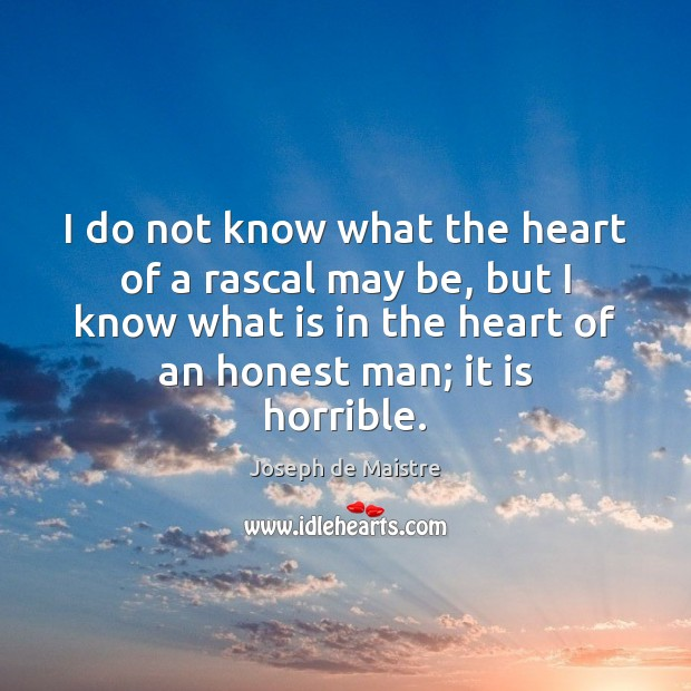 I do not know what the heart of a rascal may be, Image