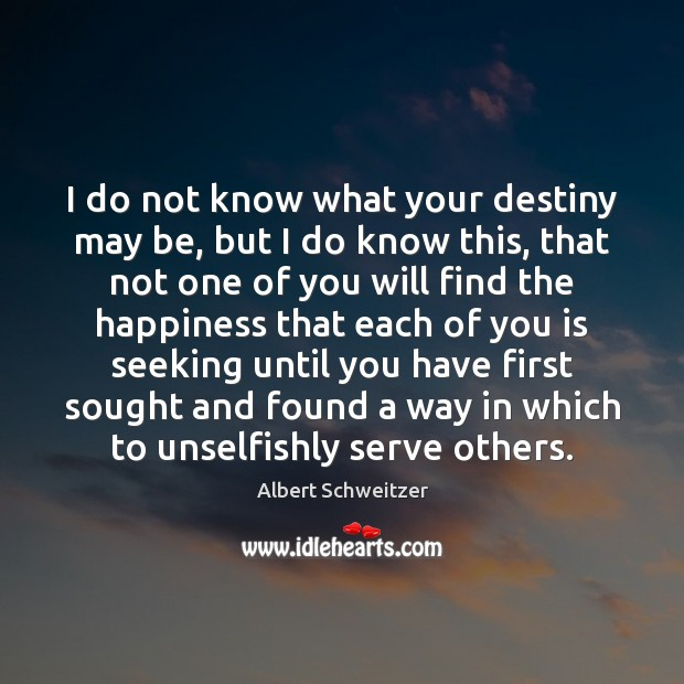 I do not know what your destiny may be, but I do Image