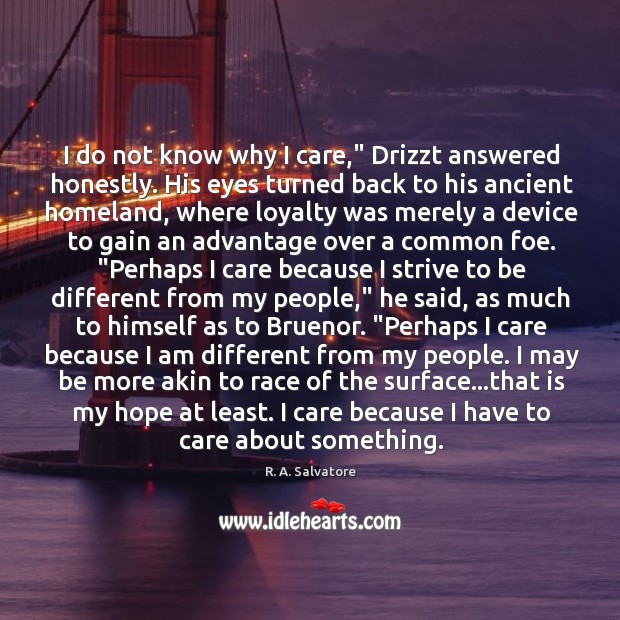 """I do not know why I care,"""" Drizzt answered honestly. His eyes Image"""