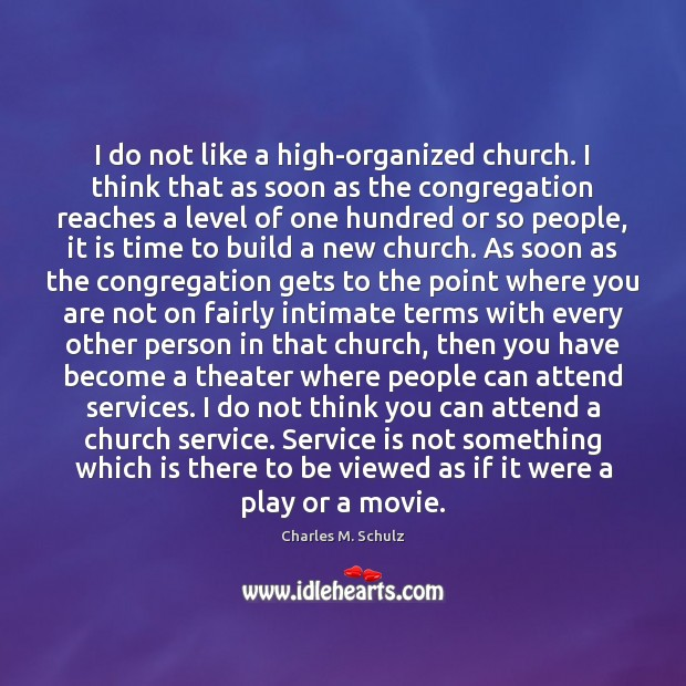 I do not like a high-organized church. I think that as soon Image