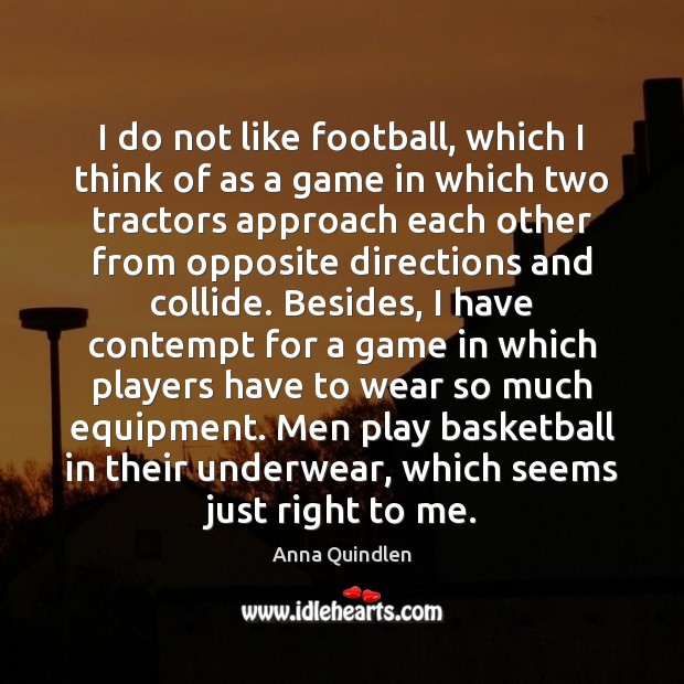 Image, I do not like football, which I think of as a game