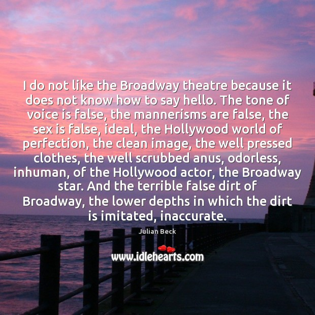 Image, I do not like the Broadway theatre because it does not know