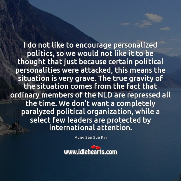 I do not like to encourage personalized politics, so we would not Politics Quotes Image