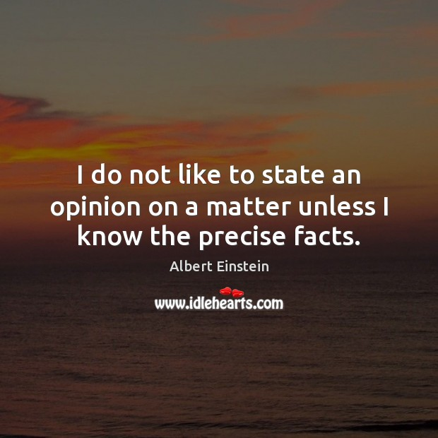 Image, I do not like to state an opinion on a matter unless I know the precise facts.