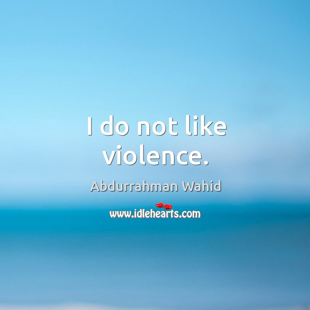 Image, I do not like violence.