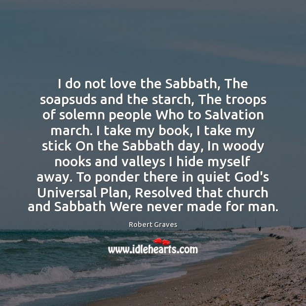 I do not love the Sabbath, The soapsuds and the starch, The Robert Graves Picture Quote