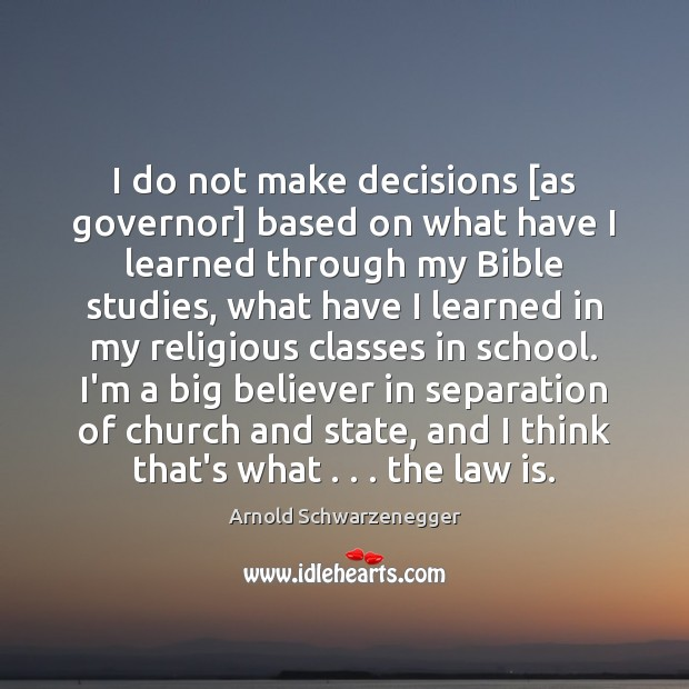 I do not make decisions [as governor] based on what have I Image