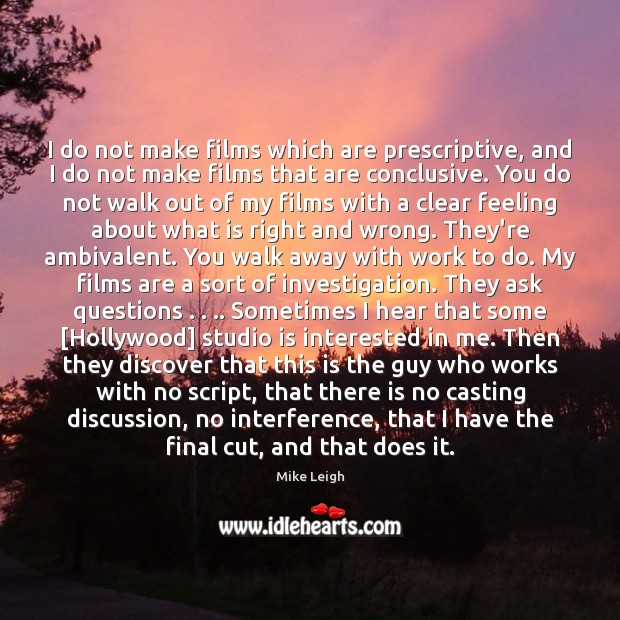 Image, I do not make films which are prescriptive, and I do not