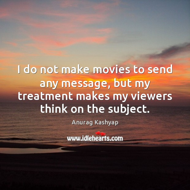 Image, I do not make movies to send any message, but my treatment