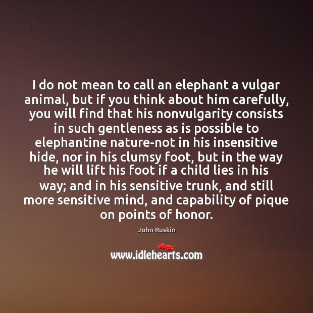 Image, I do not mean to call an elephant a vulgar animal, but