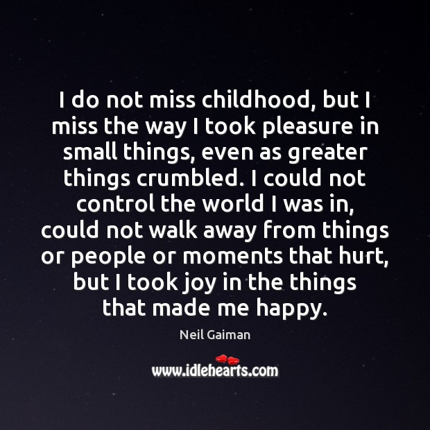 I do not miss childhood, but I miss the way I took Image