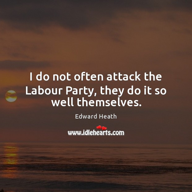 I do not often attack the Labour Party, they do it so well themselves. Image