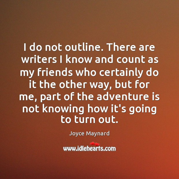 I do not outline. There are writers I know and count as Image