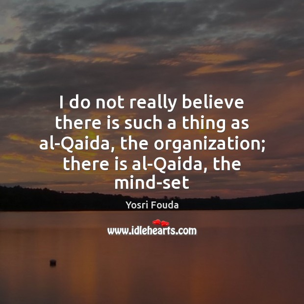 I do not really believe there is such a thing as al-Qaida, Image