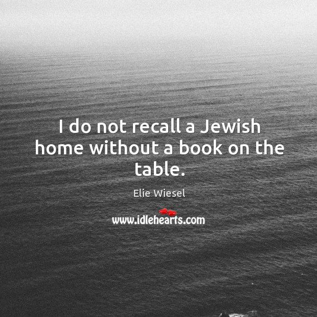 Image, I do not recall a jewish home without a book on the table.