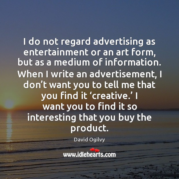 Image, I do not regard advertising as entertainment or an art form, but