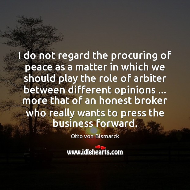I do not regard the procuring of peace as a matter in Image
