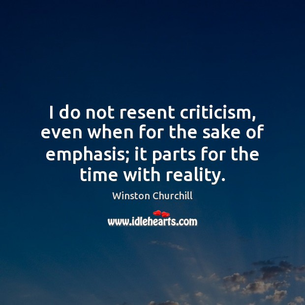Image, I do not resent criticism, even when for the sake of emphasis;