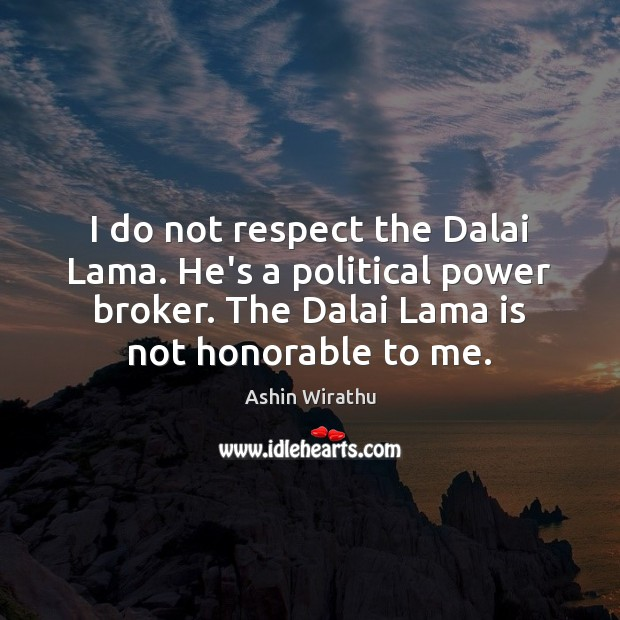 Image, I do not respect the Dalai Lama. He's a political power broker.