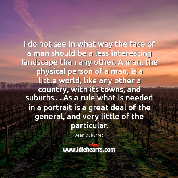 I do not see in what way the face of a man Jean Dubuffet Picture Quote
