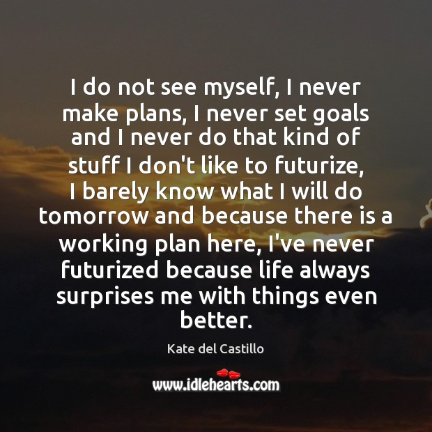 I do not see myself, I never make plans, I never set Kate del Castillo Picture Quote