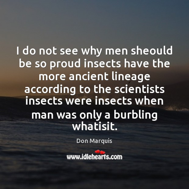 Image, I do not see why men sheould be so proud insects have