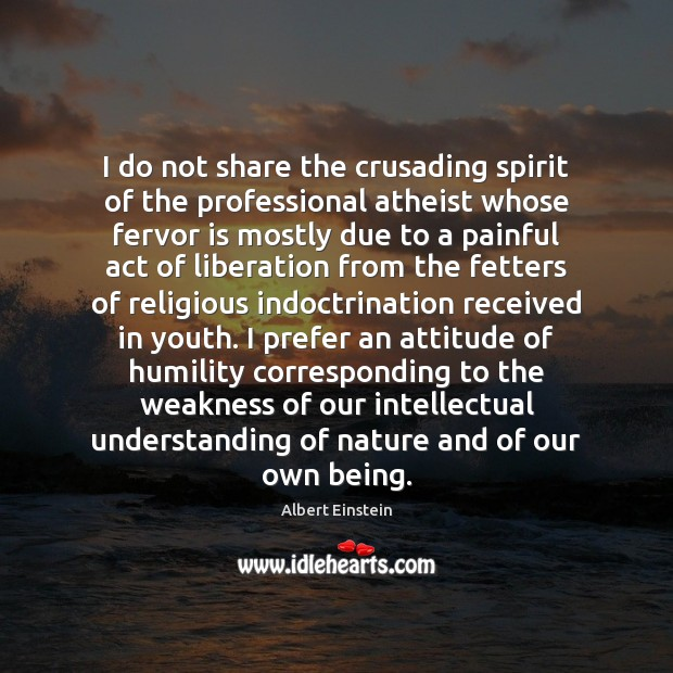 Image, I do not share the crusading spirit of the professional atheist whose