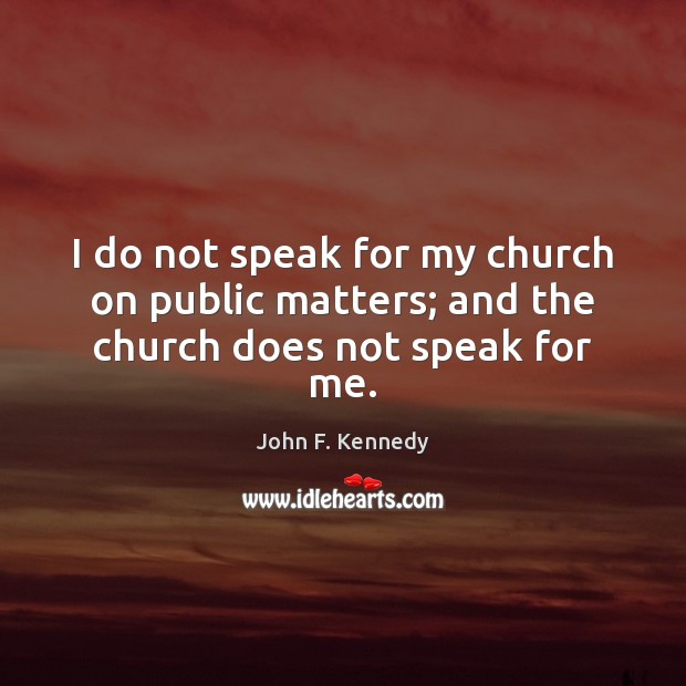 Image, I do not speak for my church on public matters; and the church does not speak for me.