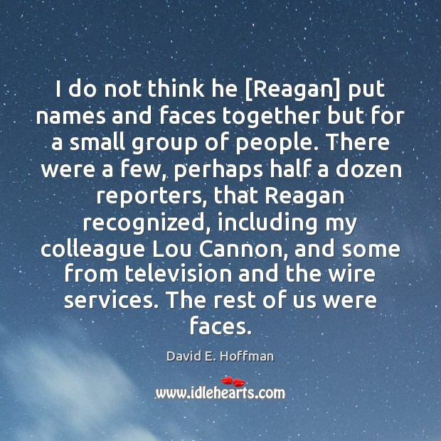 I do not think he [Reagan] put names and faces together but Image