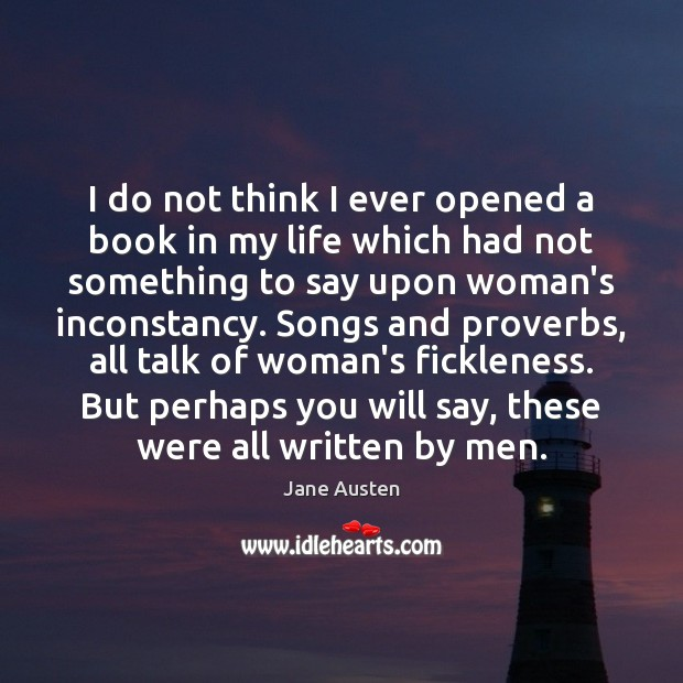 I do not think I ever opened a book in my life Jane Austen Picture Quote
