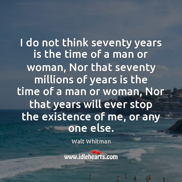 I do not think seventy years is the time of a man Image
