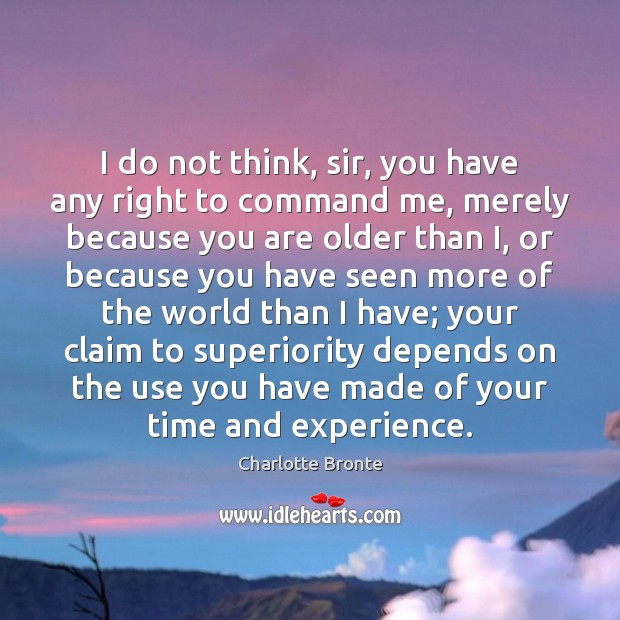 I do not think, sir, you have any right to command me, Charlotte Bronte Picture Quote