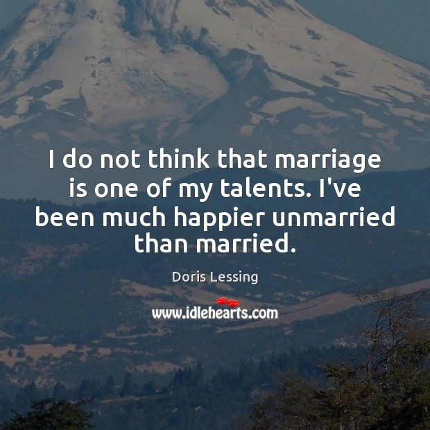 I do not think that marriage is one of my talents. I've Doris Lessing Picture Quote
