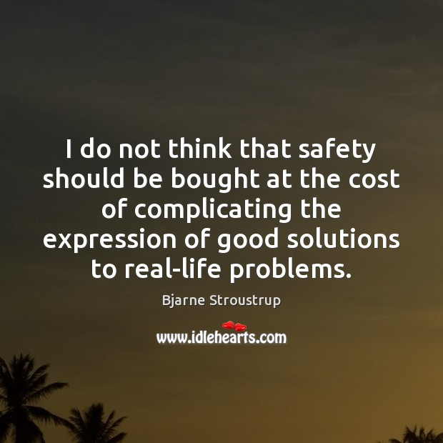 I do not think that safety should be bought at the cost Image