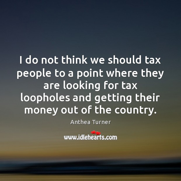 Image, I do not think we should tax people to a point where