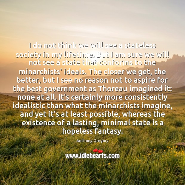 Image, I do not think we will see a stateless society in my