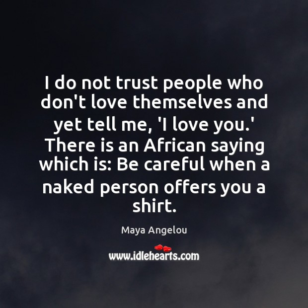 I do not trust people who don't love themselves and yet tell Image