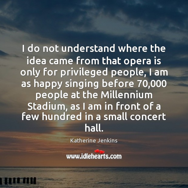 I do not understand where the idea came from that opera is Image