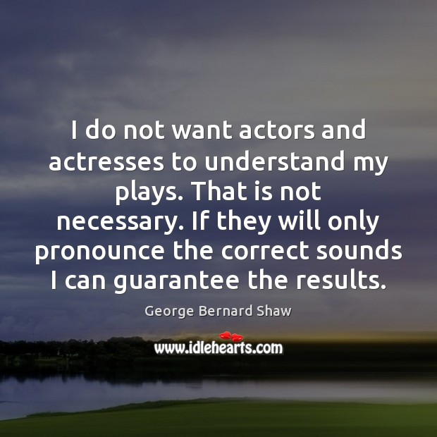 Image, I do not want actors and actresses to understand my plays. That