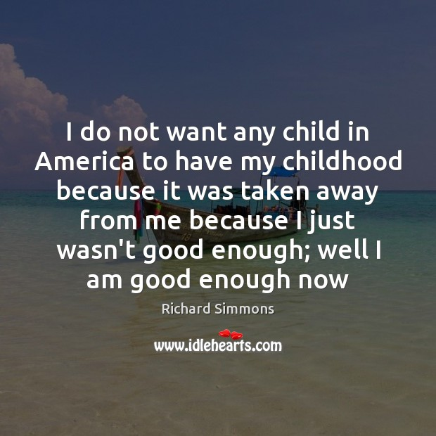 I do not want any child in America to have my childhood Richard Simmons Picture Quote