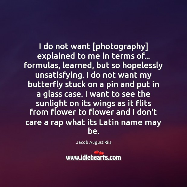 Image, I do not want [photography] explained to me in terms of… formulas,