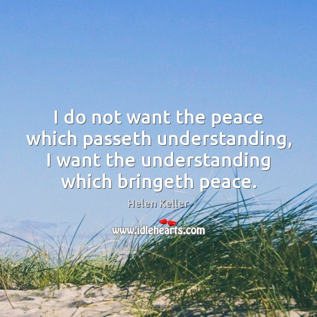I do not want the peace which passeth understanding, I want the Image