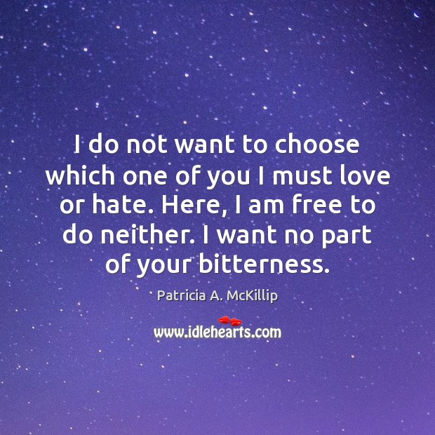 I do not want to choose which one of you I must Patricia A. McKillip Picture Quote