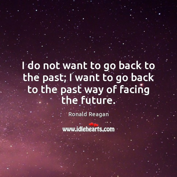Image, I do not want to go back to the past; I want