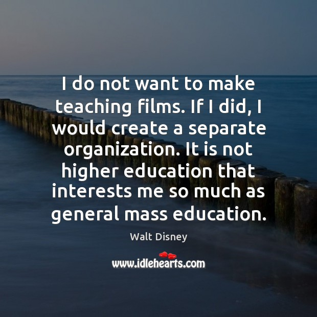 Image, I do not want to make teaching films. If I did, I