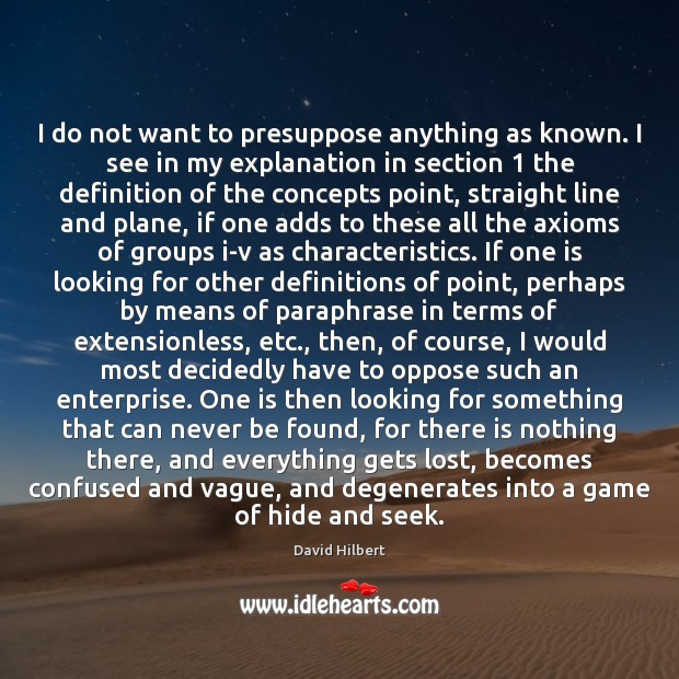 I do not want to presuppose anything as known. I see in David Hilbert Picture Quote