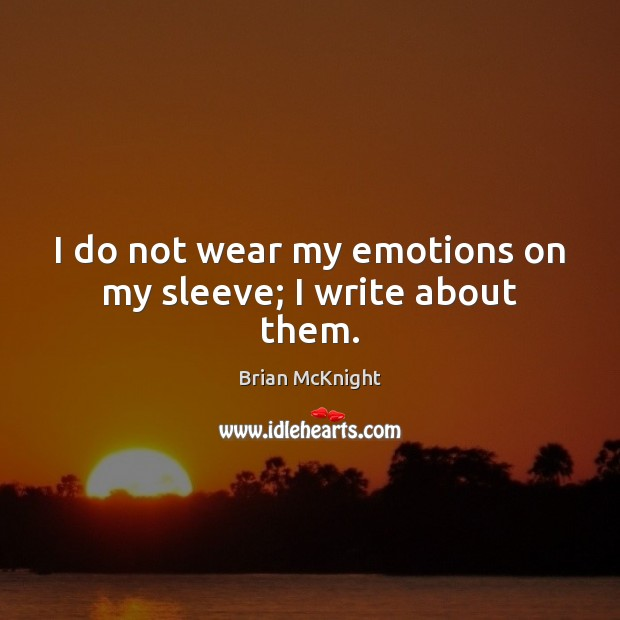 Image, I do not wear my emotions on my sleeve; I write about them.